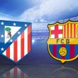 Atletico Madrid-Barcellona in diretta tv-streaming Champions