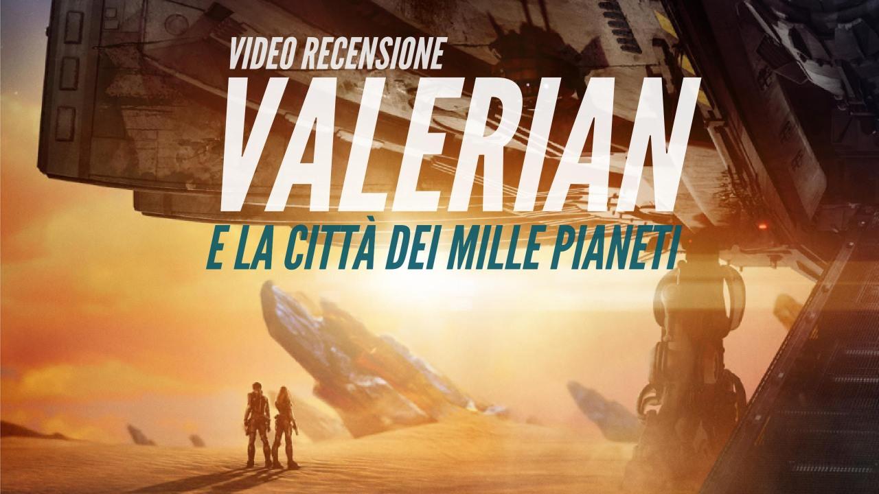 YOUTUBE Valerian: video recensione di un film bello solo per gli occhi