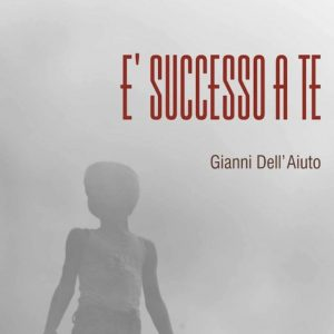 """""""E' successo a te"""". Francesco Saverio Vetere presenta il nuovo libro di Gianni Dell'Aiuto"""