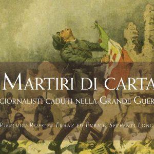 """""""Martiri di carta"""": il libro di Pierluigi Franz sui giornalisti caduti durante la Prima Guerra Mondiale al Salone del Libro di Torino"""