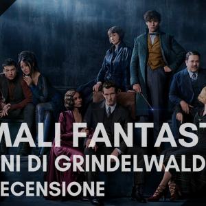 Video Recensione: Animali fantastici - I crimini di Grindelwald. Una valigia strapiena di cose poco fantastiche