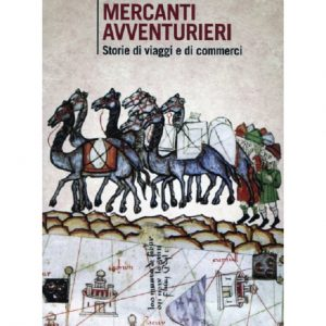 """""""Mercanti avventurieri. Storie di viaggi e di commerci"""", il libro di Attilio Brilli"""