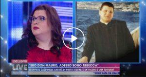 """Live Non è la D'Urso, la trans Rebecca De Pasquale: """"Quando ero Don Mauro mi innamorai di un novizio"""""""