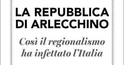 Italia repubblica di Arlecchino, il disastro della devolution alle Regioni. La copertina del libro di Mario Landolfi