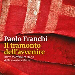 """Paolo Franchi, """"Tramonto dell'avvenire"""", futuro dietro le spalle della sinistra"""