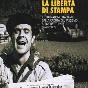 Giornali italiani, ritorno della libertà di stampa, un libro che è un romanzo: 4 anni chiave della storia d'Italia